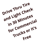 Drive Thru Tire and Light Check in 30 Minutes for Commercial Trucks or It's Free